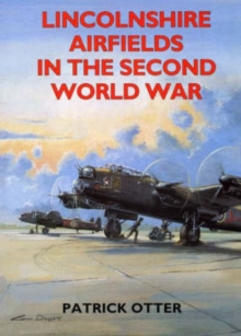 Lincolnshire Airfields in the Second World War, Paperback Book
