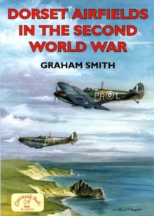 Dorset Airfields in the Second World War, Paperback Book