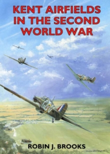Kent Airfields in the Second World War, Paperback Book
