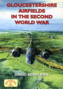 Gloucestershire Airfields in the Second World War, Paperback / softback Book