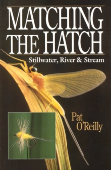 Matching the Hatch : Stillwater, River and Stream, Hardback Book