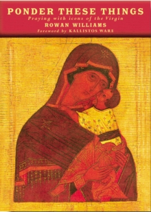 Ponder These Things : Praying with Icons of the Virgin, Hardback Book