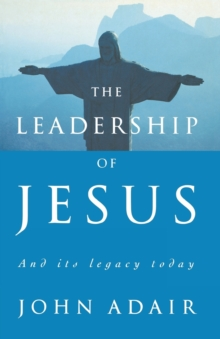 The Leadership of Jesus : And Its Legacy Today, Paperback / softback Book