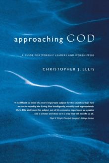 Approaching God : A Guide for Worship Leaders and Worshippers, Paperback / softback Book