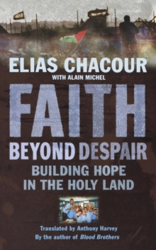 Faith Beyond Despair : Building Hope in the Holy Land, Paperback / softback Book