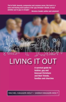 Living it Out : A Survival Guide for Lesbian, Gay and Bisexual Christians and Their Friends, Families and Churches, Paperback / softback Book