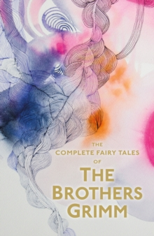 The Complete Illustrated Fairy Tales of the Brothers Grimm, Paperback Book