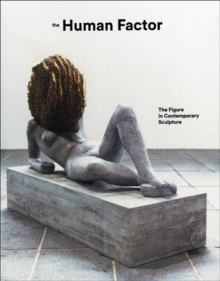 The Human Factor : Uses of the Figure in Contemporary Sculpture, Hardback Book
