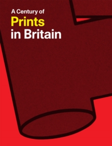 A Century of Prints in Britain, Paperback / softback Book