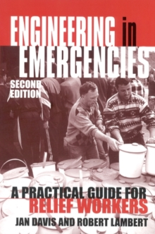Engineering in Emergencies : A Practical Guide for Relief Workers, Paperback Book