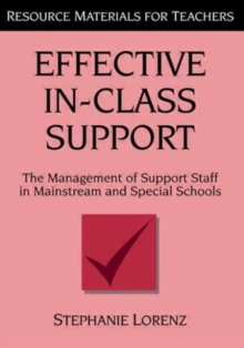 Effective in-Class Support : The Management of Support Staff in Mainstream and Special Schools, Paperback Book
