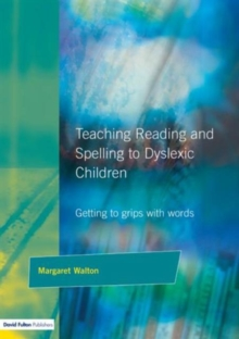 Teaching Reading and Spelling to Dyslexic Children : Getting to Grips With Words, Paperback Book