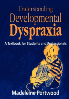 Understanding Developmental Dyspraxia : A Textbook for Students and Professionals, Paperback Book
