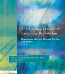 The Literacy Hour and Language Knowledge : Developing Literacy Through Fiction and Poetry, Paperback Book