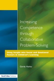 Increasing Competence Through Collaborative Problem-Solving : Using Insight Into Social and Emotional Factors in Children's Learning, Paperback / softback Book