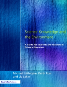 Science Knowledge and the Environment : A Guide for Students and Teachers in Primary Education, Paperback Book