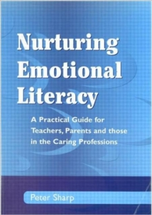 Nurturing Emontional Literacy : A Practical for Teachers,Parents and those in the Caring Professions, Paperback Book