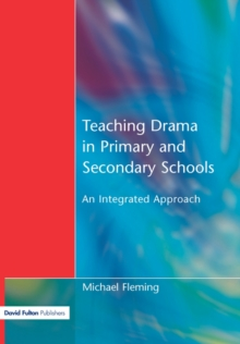 Teaching Drama in Primary and Secondary Schools : An Integrated Approach, Paperback Book
