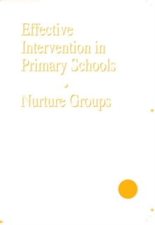 Effective Intervention in Primary Schools : Nurture Groups, Paperback Book