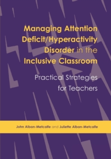 Managing Attention Deficit/Hyperactivity Disorder in the Inclusive Classroom : Practical Strategies, Paperback / softback Book