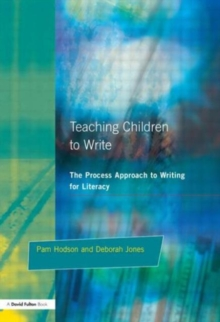Teaching Children to Write : The Process Approach to Writing for Literacy, Paperback Book