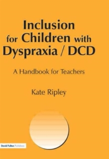 Inclusion for Children with Dyspraxia : A Handbook for Teachers, Paperback Book