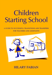 Children Starting School : A Guide to Successful Transitions and Transfers for Teachers and Assistants, Paperback / softback Book