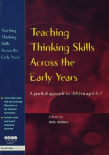 Teaching Thinking Skills Across the Early Years : A Practical Approach for Children Aged 4 - 7, Paperback Book