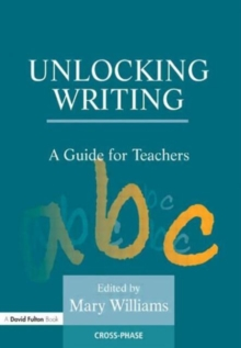 Unlocking Writing : A Guide for Teachers, Paperback Book