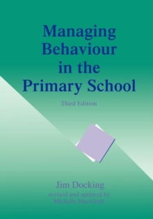 Managing Behaviour in the Primary School, Third Edition, Paperback Book