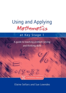 Using and Applying Mathematics at Key Stage 1 : A Guide to Teaching Problem Solving and Thinking Skills, Paperback / softback Book
