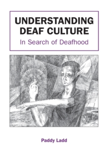 Understanding Deaf Culture : In Search of Deafhood, Paperback Book