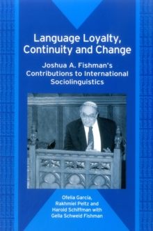 Language Loyalty, Continuity and Change : Joshua A. Fishman's Contributions to International Sociolinguistics, Paperback / softback Book