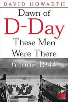 Dawn of D-Day : These Men Were There, 6 June 1944, Paperback Book