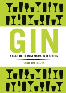Gin : A Toast to The Most Aromatic of Spirits, Hardback Book