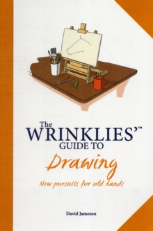 Wrinklies' Guide to Drawing : New Pursuits for Old Hands, Hardback Book