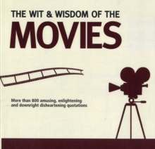 Wit and Wisdom of the Movies : Unforgettable Quotes from Actors, Actresses and Directors, Paperback / softback Book