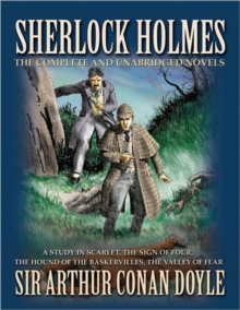 Sherlock Holmes: The Novels : The Complete and Unabridged Novels, Paperback Book