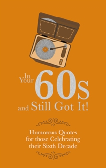 In Your 60s and Still Got It! : Humorous Quotes for those Celebrating their Sixth Decade, Hardback Book