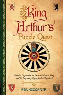 King Arthur's Puzzle Quest : Puzzles inspired by the once and future king and his legendary quest for the Holy Grail, Hardback Book