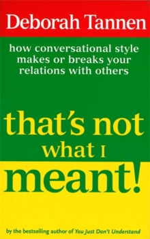 That's Not What I Meant! : How Conversational Style Makes or Breaks Your Relations with Others, Paperback Book