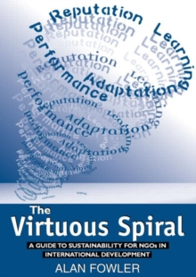 The Virtuous Spiral : A Guide to Sustainability for NGOs in International Development, Paperback / softback Book