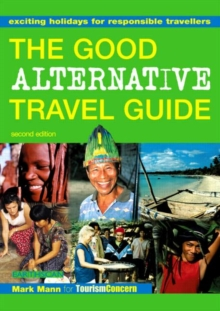 The Good Alternative Travel Guide : Exciting Holidays for Responsible Travellers, Paperback Book
