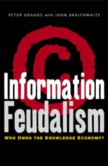 Information Feudalism : Who Owns the Knowledge Economy, Paperback / softback Book