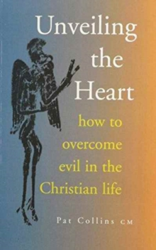 Unveiling the Heart : How to Overcome Evil in the Christian Life, Paperback Book