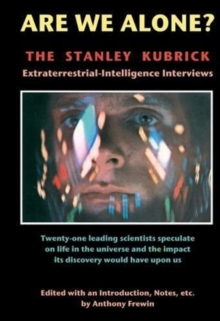 Are We Alone : The Stanley Kubrick Extraterrestrial-Intelligence Interviews, Paperback Book