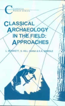 Classical Archaeology in the Field : Approaches, Paperback Book