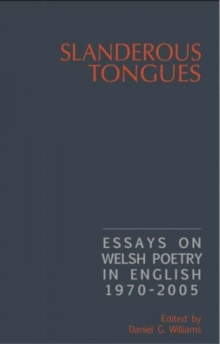 Slanderous Tongues : Essays on Welsh Poetry in English 1997-2005, Paperback / softback Book