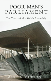 Poor Man's Parliament : 10 Years of the Welsh Assembly, Paperback Book