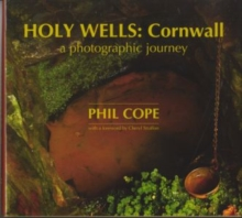 Holy Wells, Cornwall : A Photographic Journey, Hardback Book